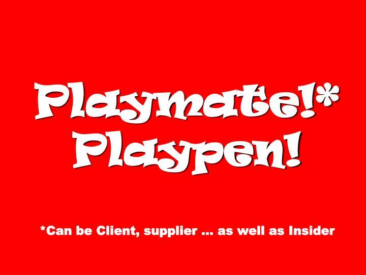 Playmate!*