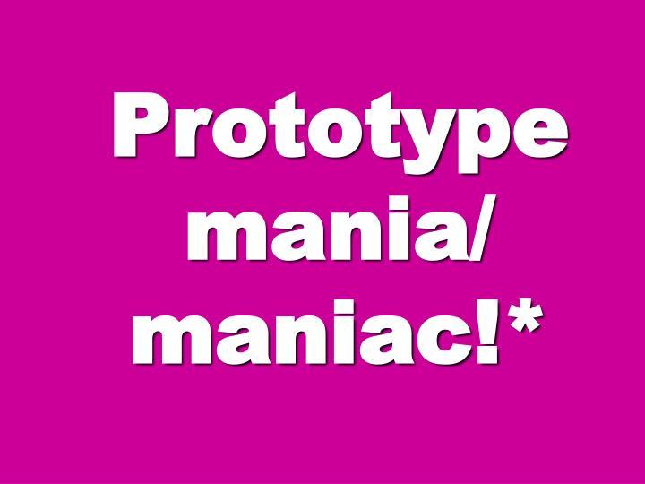 Prototype mania/