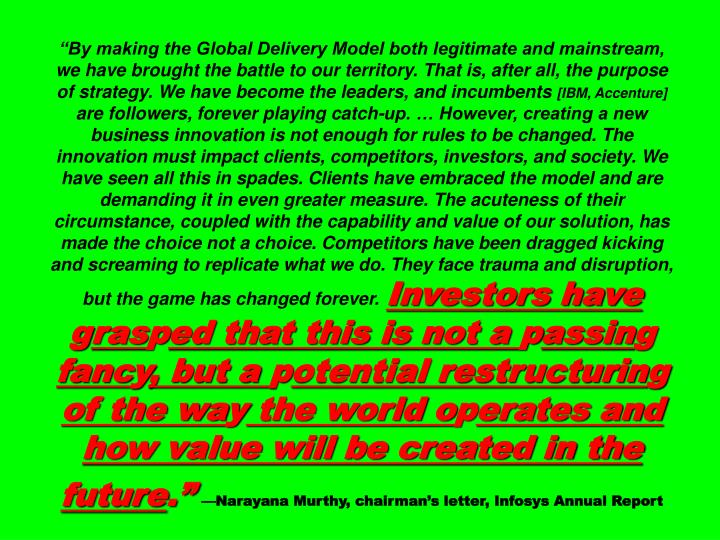 """By making the Global Delivery Model both legitimate and mainstream, we have brought the battle to our territory. That is, after all, the purpose of strategy. We have become the leaders, and incumbents"