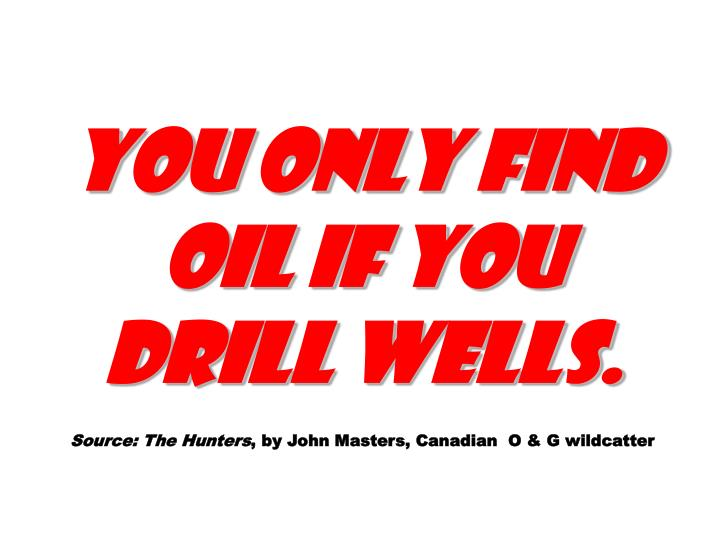 You only find oil if you