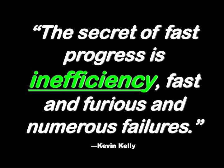 """The secret of fast progress is"