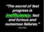 the secret of fast progress is inefficienc y fast and furious and numerous failures kevin kelly
