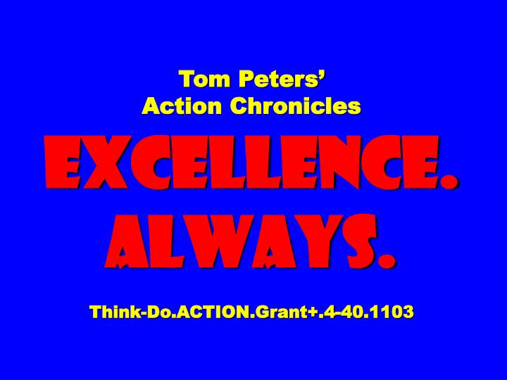 tom peters action chronicles excellence always think do action grant 4 40 1103