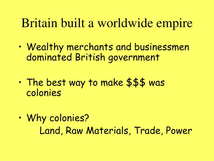 Britain built a worldwide empire