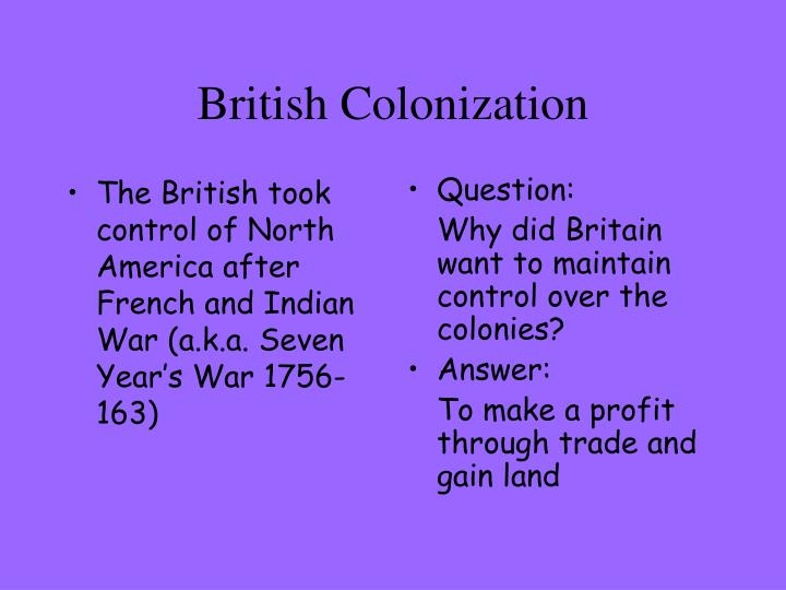 The British took control of North America after French and Indian War (a.k.a. Seven Year's War 1756-163)