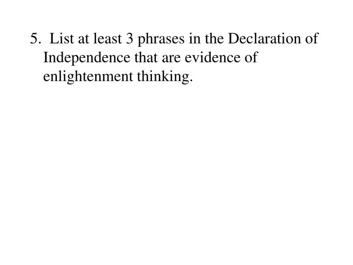 5.  List at least 3 phrases in the Declaration of Independence that are evidence of enlightenment thinking.