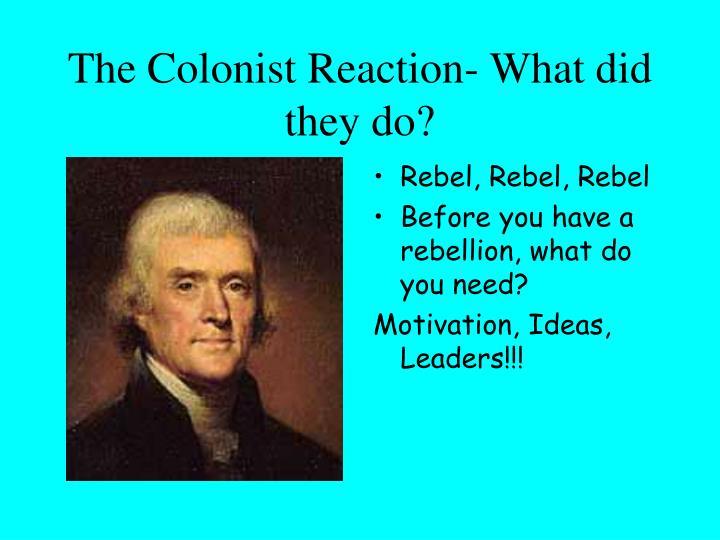 The Colonist Reaction- What did they do?