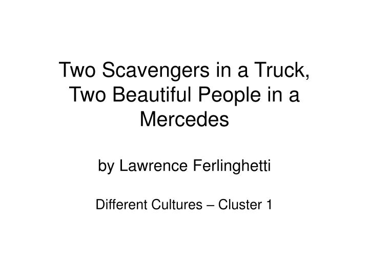 Two scavengers in a truck two beautiful people in a mercedes by lawrence ferlinghetti