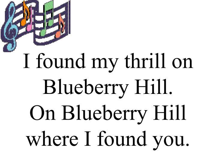 I found my thrill on Blueberry Hill.