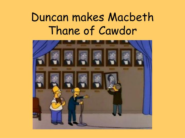 Duncan makes Macbeth Thane of Cawdor