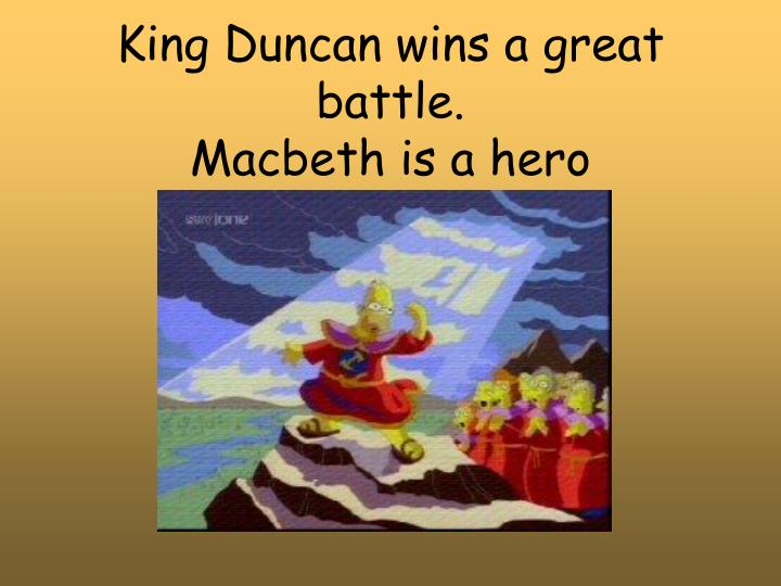 King Duncan wins a great battle.
