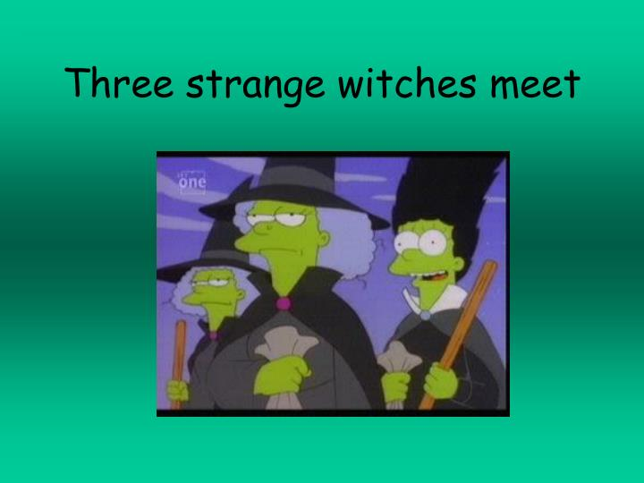 Three strange witches meet