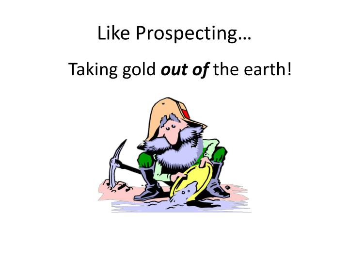 Like Prospecting…
