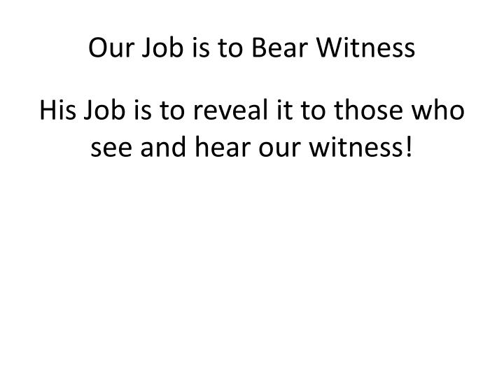 Our Job is to Bear Witness