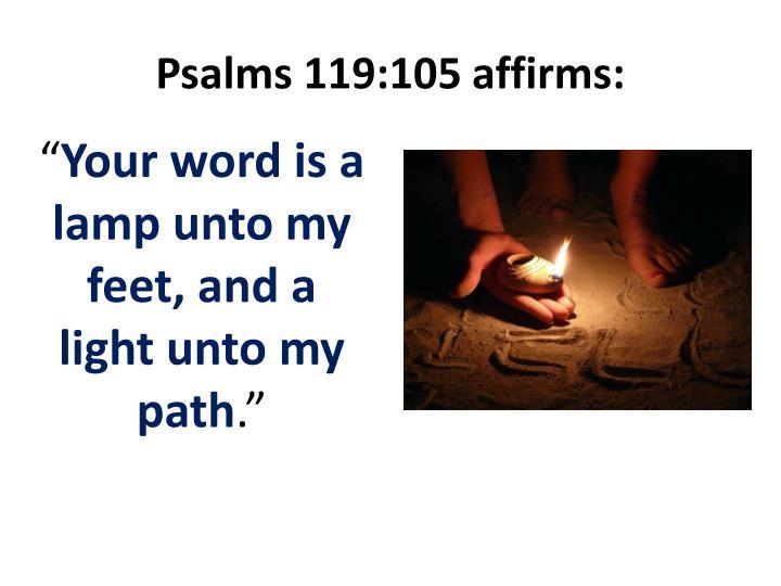 Psalms 119:105 affirms: