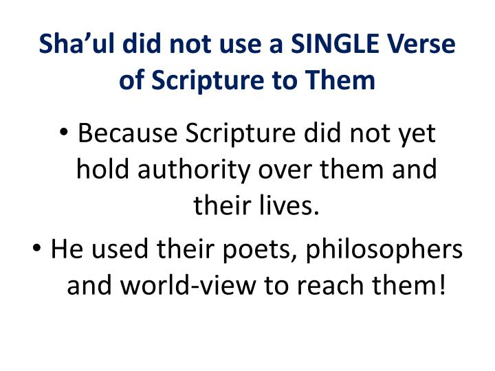Sha'ul did not use a SINGLE Verse of Scripture to Them