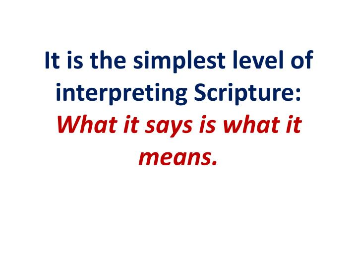 It is the simplest level of interpreting Scripture: