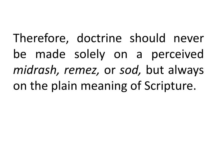 Therefore, doctrine should never be made solely on a perceived