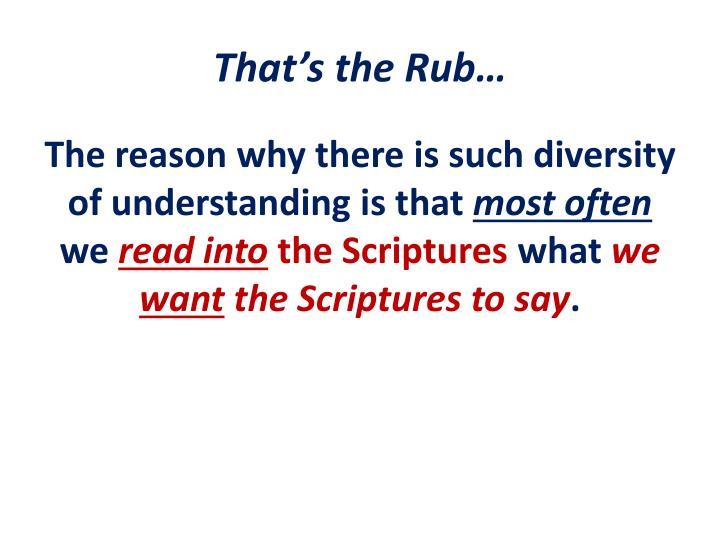 That's the Rub…