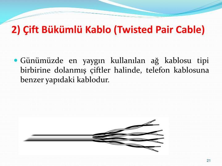 2) Çift Bükümlü Kablo (Twisted Pair Cable)