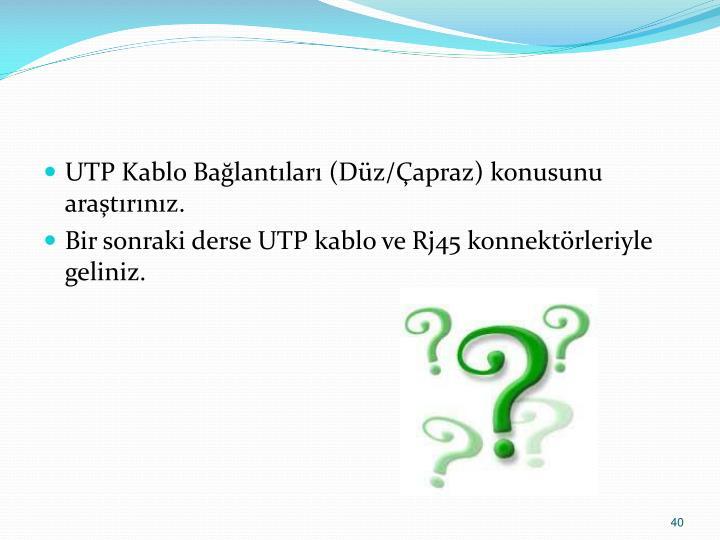 UTP Kablo Bağlantıları (Düz/Çapraz) konusunu araştırınız.