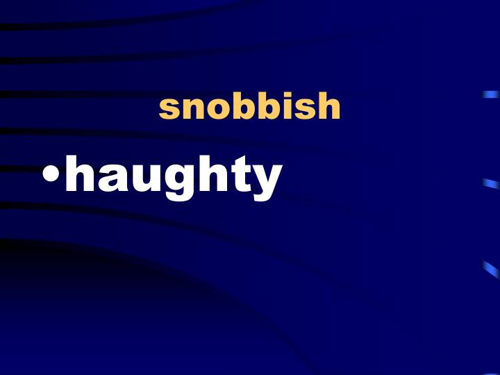 snobbish