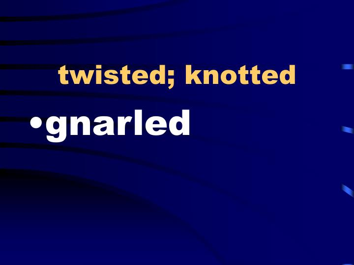 twisted; knotted