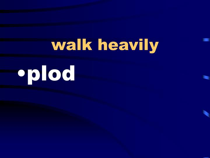 walk heavily