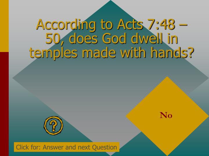 According to Acts 7:48 – 50, does God dwell in temples made with hands?