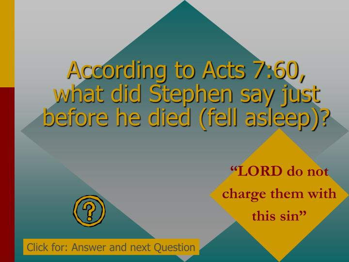 According to Acts 7:60, what did Stephen say just before he died (fell asleep)?