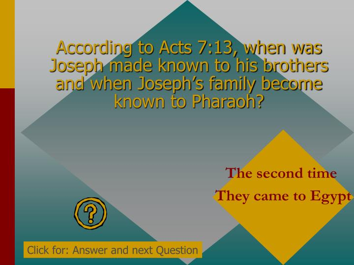 According to Acts 7:13, when was Joseph made known to his brothers and when Joseph's family become known to Pharaoh?