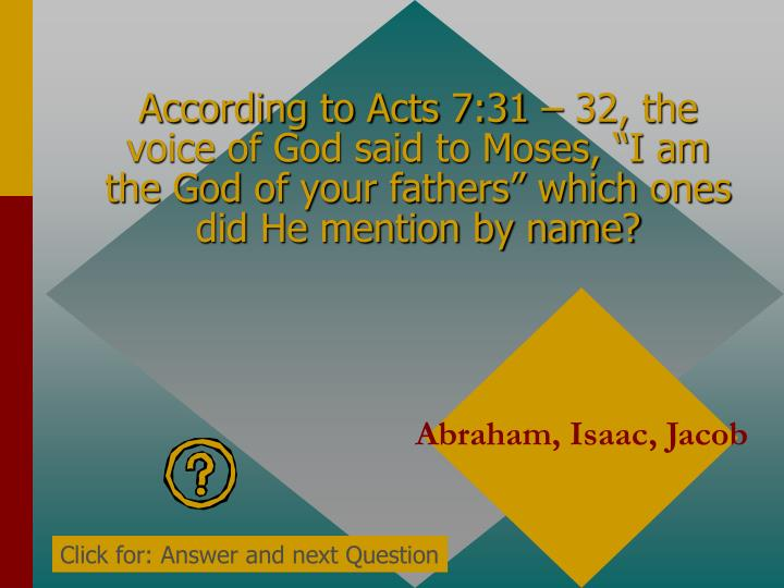 "According to Acts 7:31 – 32, the voice of God said to Moses, ""I am the God of your fathers"" which ones did He mention by name?"