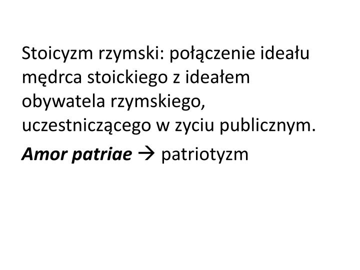 Stoicyzm rzymski: poczenie ideau mdrca stoickiego z ideaem obywatela rzymskiego, uczestniczcego w