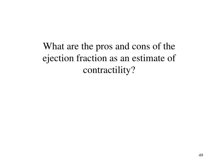 What are the pros and cons of the ejection fraction as an estimate of contractility?