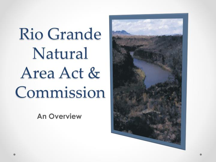 Rio Grande Natural Area Act & Commission
