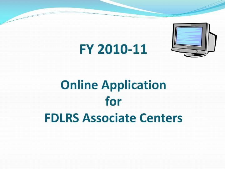 Fy 2010 11 online application for fdlrs associate centers