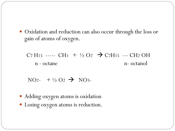 Oxidation and reduction can also occur through the loss or gain of atoms of oxygen.