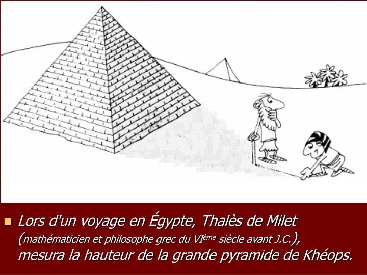 Lors d'un voyage en Égypte, Thalès de Milet (