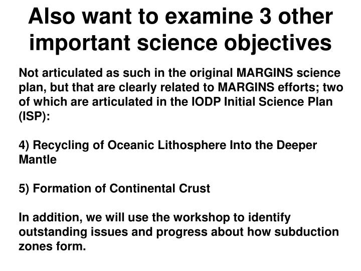 Also want to examine 3 other important science objectives