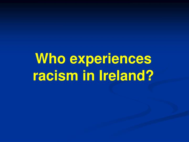 Who experiences racism in Ireland?