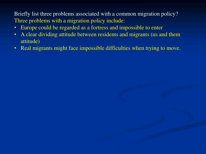 Briefly list three problems associated with a common migration policy
