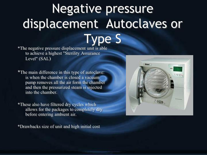 Negative pressure displacement  Autoclaves or Type S