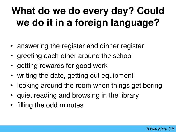 What do we do every day? Could we do it in a foreign language?