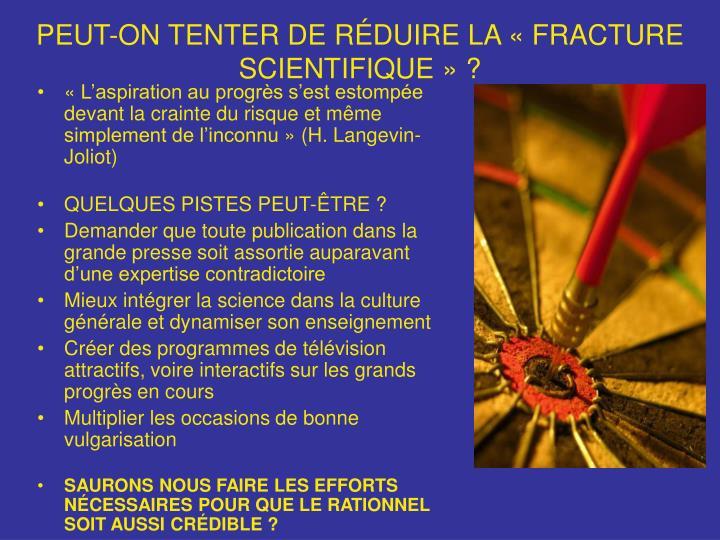 PEUT-ON TENTER DE RÉDUIRE LA «FRACTURE SCIENTIFIQUE» ?