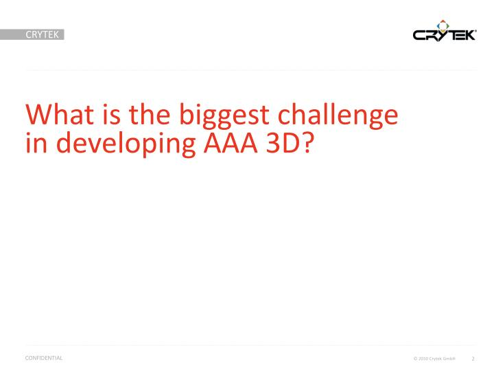 What is the biggest challenge in developing AAA 3D?