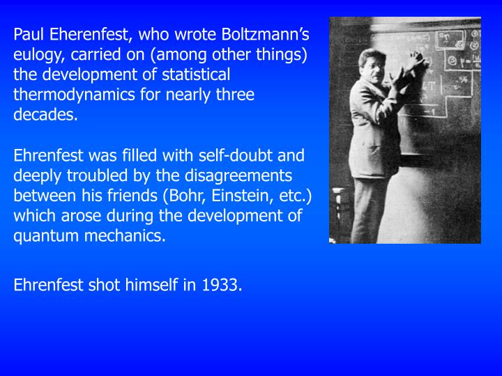 Paul Eherenfest, who wrote Boltzmann's eulogy, carried on (among other things) the development of statistical thermodynamics for nearly three decades.