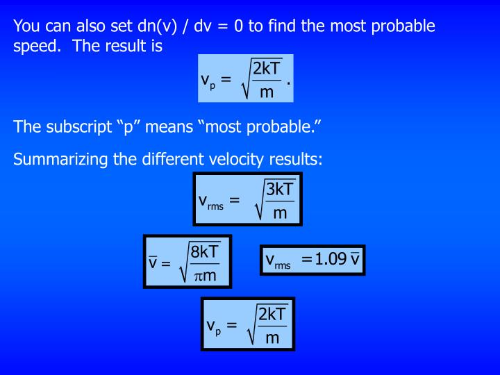 You can also set dn(v) / dv = 0 to find the most probable speed.  The result is