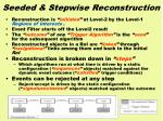 seeded stepwise reconstruction