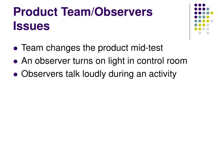 Product Team/Observers Issues