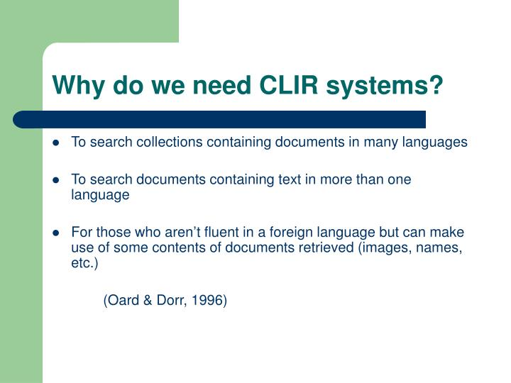 Why do we need CLIR systems?